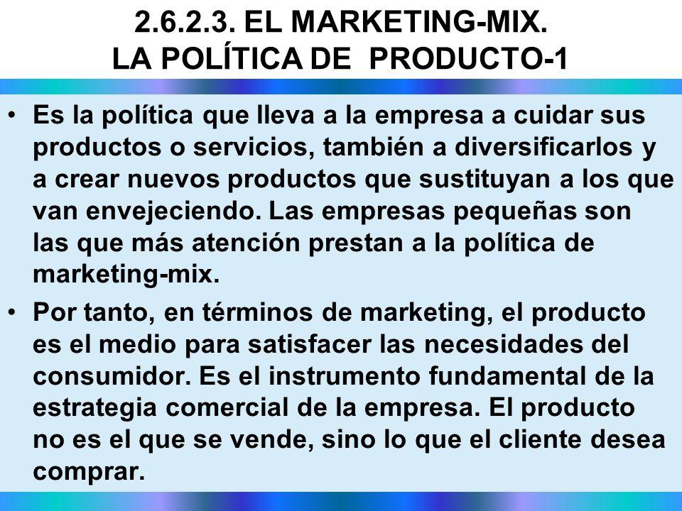 2.6.2.3. EL MARKETING-MIX. LA POLÍTICA DE PRODUCTO-1 Es la política que lleva a la empresa a cuidar sus productos o servicios, también a diversificarl