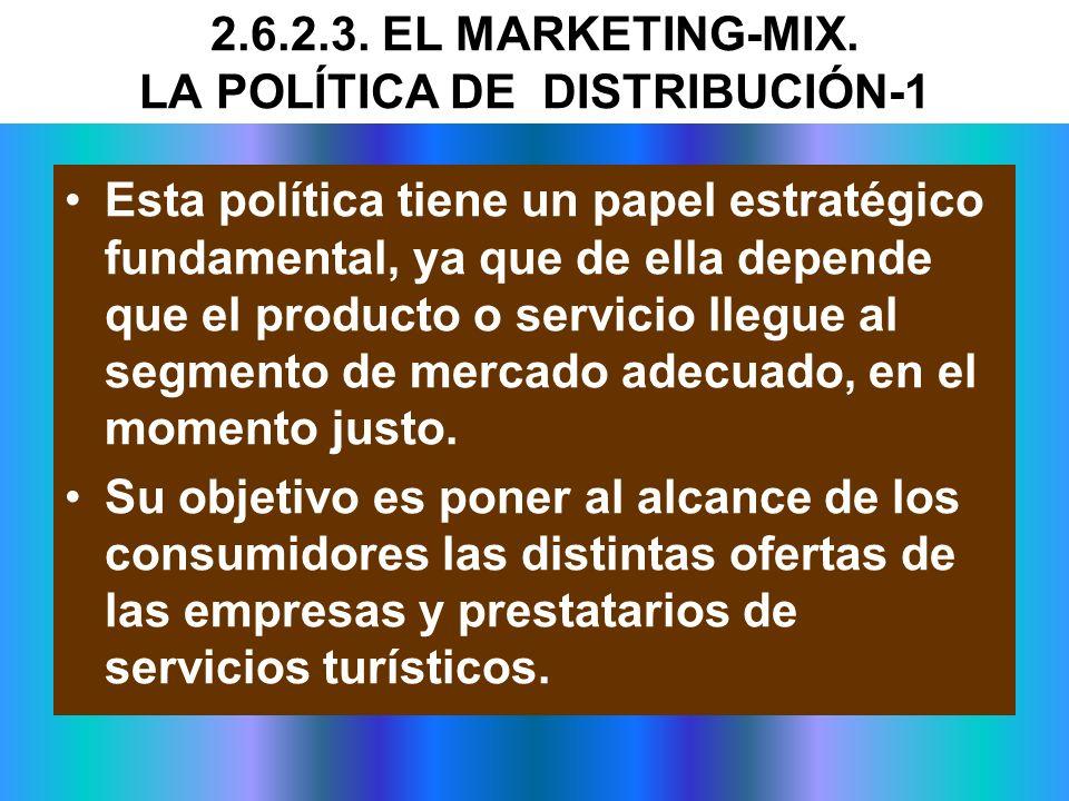 2.6.2.3. EL MARKETING-MIX. LA POLÍTICA DE DISTRIBUCIÓN-1 Esta política tiene un papel estratégico fundamental, ya que de ella depende que el producto