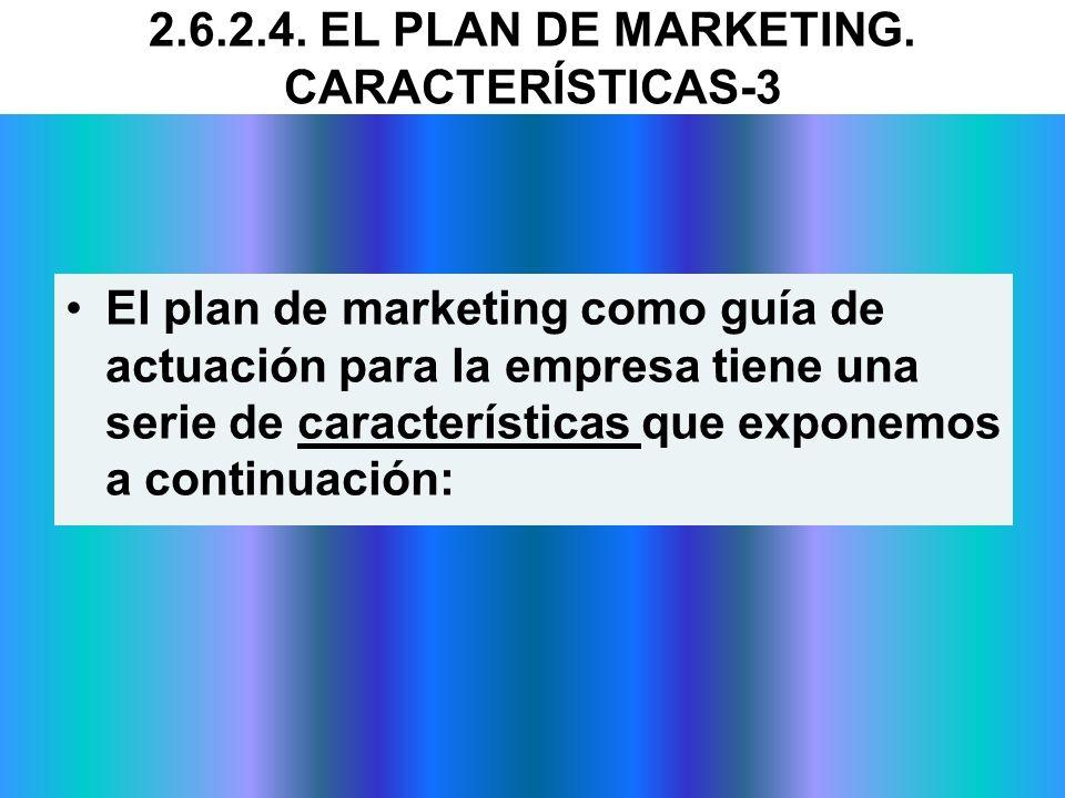 El plan de marketing como guía de actuación para la empresa tiene una serie de características que exponemos a continuación: 2.6.2.4. EL PLAN DE MARKE