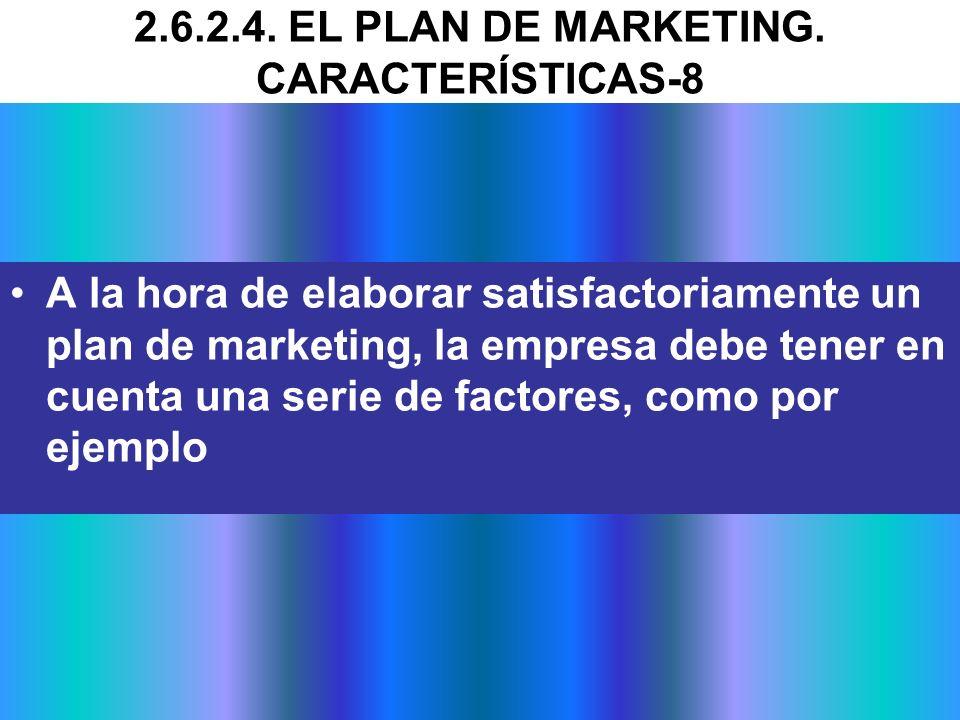 A la hora de elaborar satisfactoriamente un plan de marketing, la empresa debe tener en cuenta una serie de factores, como por ejemplo 2.6.2.4. EL PLA