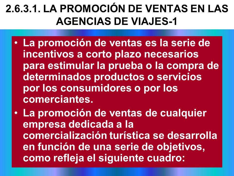 2.6.3.1. LA PROMOCIÓN DE VENTAS EN LAS AGENCIAS DE VIAJES-1 La promoción de ventas es la serie de incentivos a corto plazo necesarios para estimular l