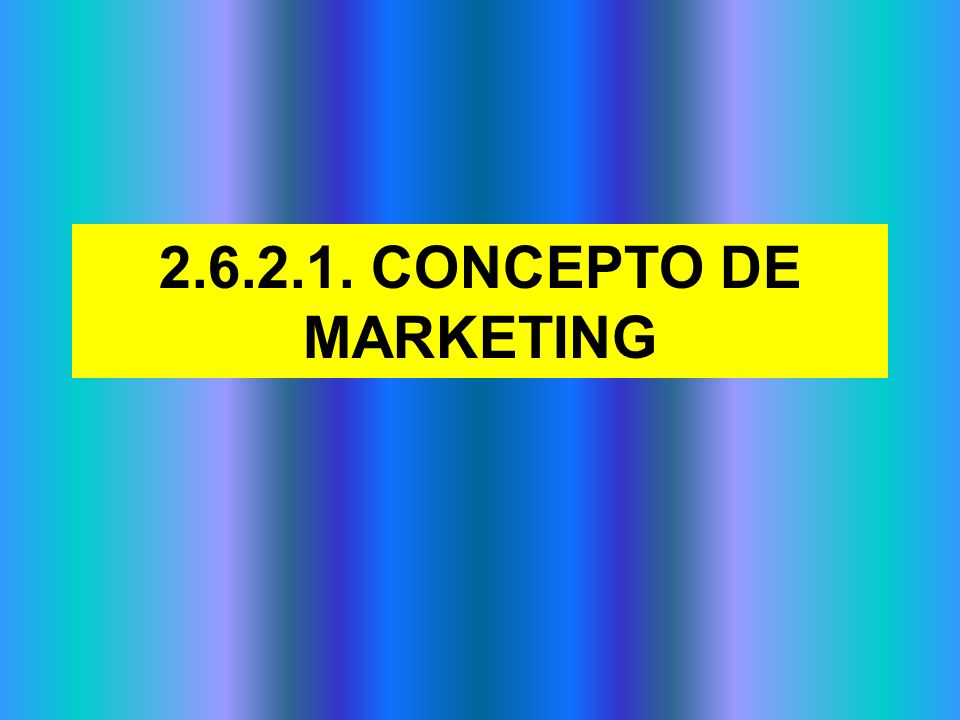 2.6.2.1. CONCEPTO DE MARKETING