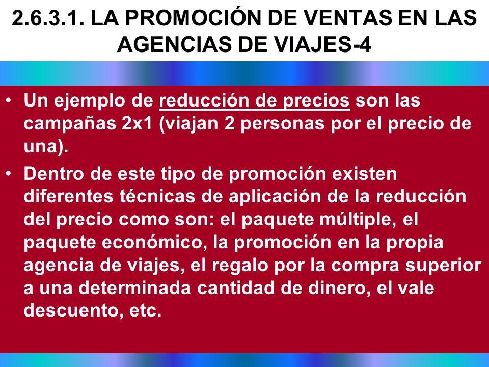 Un ejemplo de reducción de precios son las campañas 2x1 (viajan 2 personas por el precio de una). Dentro de este tipo de promoción existen diferentes