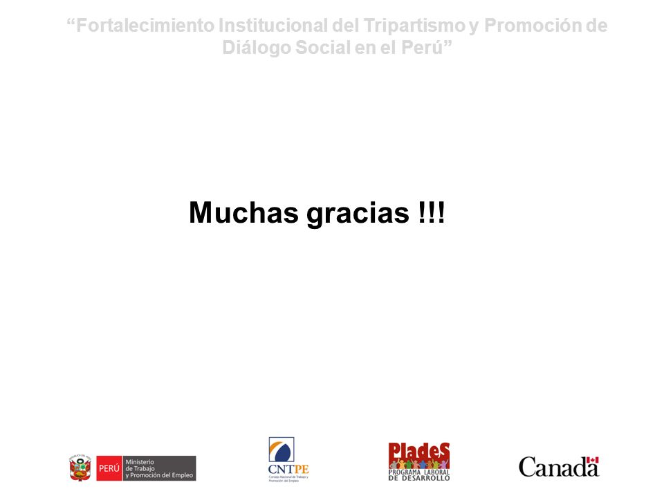Fortalecimiento Institucional del Tripartismo y Promoción de Diálogo Social en el Perú Muchas gracias !!!