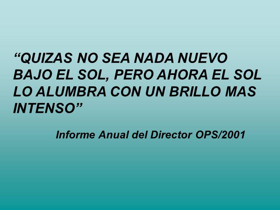 QUIZAS NO SEA NADA NUEVO BAJO EL SOL, PERO AHORA EL SOL LO ALUMBRA CON UN BRILLO MAS INTENSO Informe Anual del Director OPS/2001