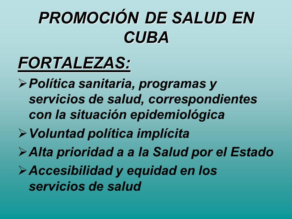 PROMOCIÓN DE SALUD EN CUBA FORTALEZAS: Política sanitaria, programas y servicios de salud, correspondientes con la situación epidemiológica Voluntad p