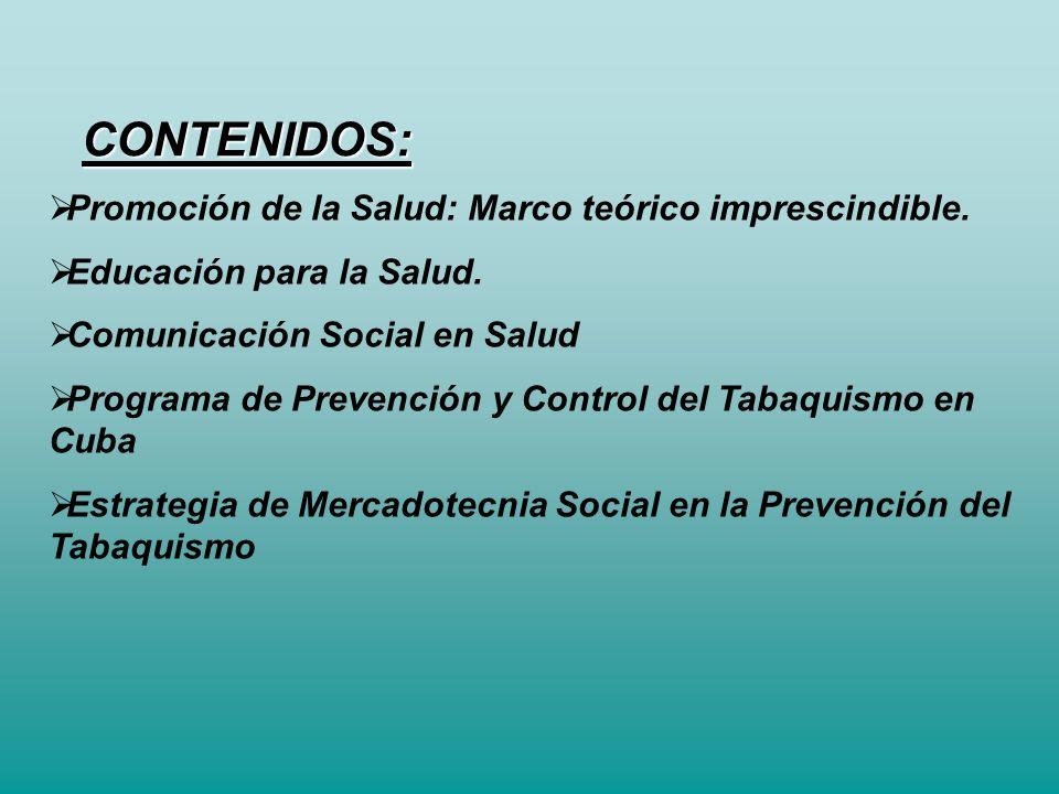 CONTENIDOS: Promoción de la Salud: Marco teórico imprescindible. Educación para la Salud. Comunicación Social en Salud Programa de Prevención y Contro