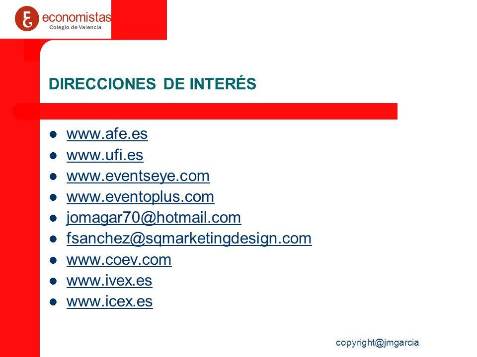 copyright@jmgarcia DIRECCIONES DE INTERÉS www.afe.es www.ufi.es www.eventseye.com www.eventoplus.com jomagar70@hotmail.com fsanchez@sqmarketingdesign.