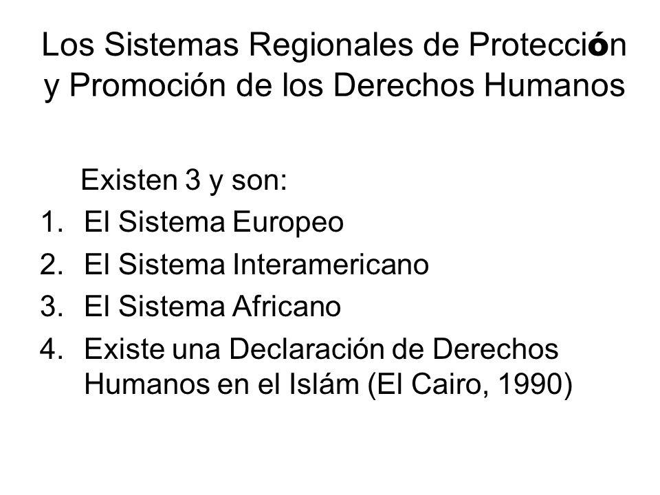 Los Sistemas Regionales de Protecci ó n y Promoción de los Derechos Humanos Existen 3 y son: 1.El Sistema Europeo 2.El Sistema Interamericano 3.El Sis