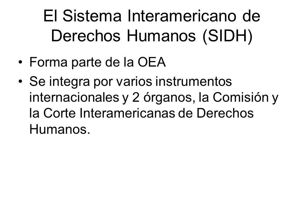 El Sistema Interamericano de Derechos Humanos (SIDH) Forma parte de la OEA Se integra por varios instrumentos internacionales y 2 órganos, la Comisión
