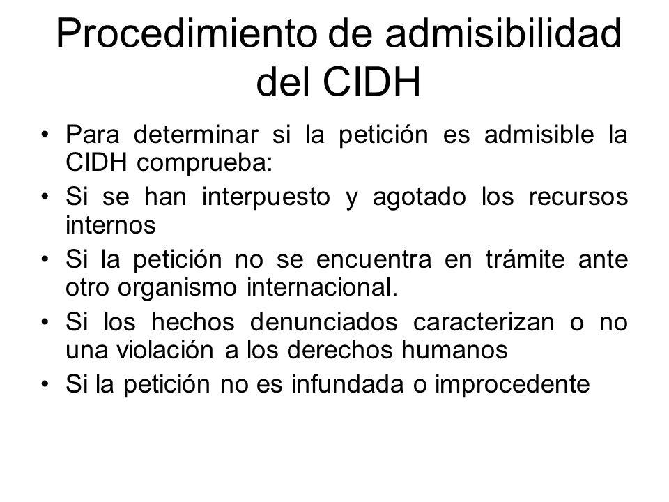 Procedimiento de admisibilidad del CIDH Para determinar si la petición es admisible la CIDH comprueba: Si se han interpuesto y agotado los recursos in