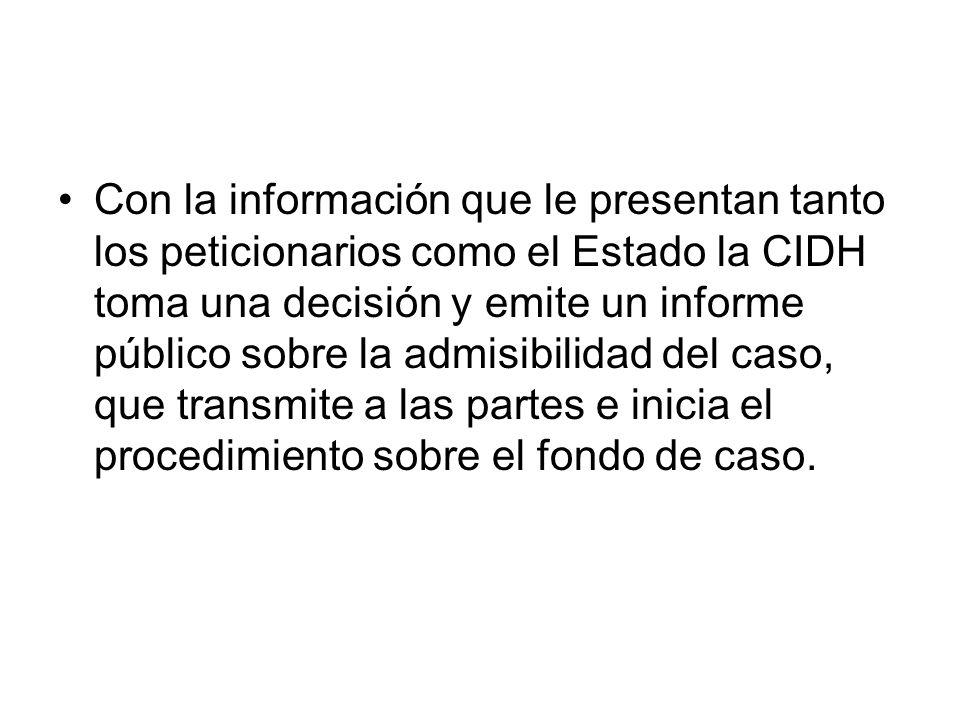 Con la información que le presentan tanto los peticionarios como el Estado la CIDH toma una decisión y emite un informe público sobre la admisibilidad