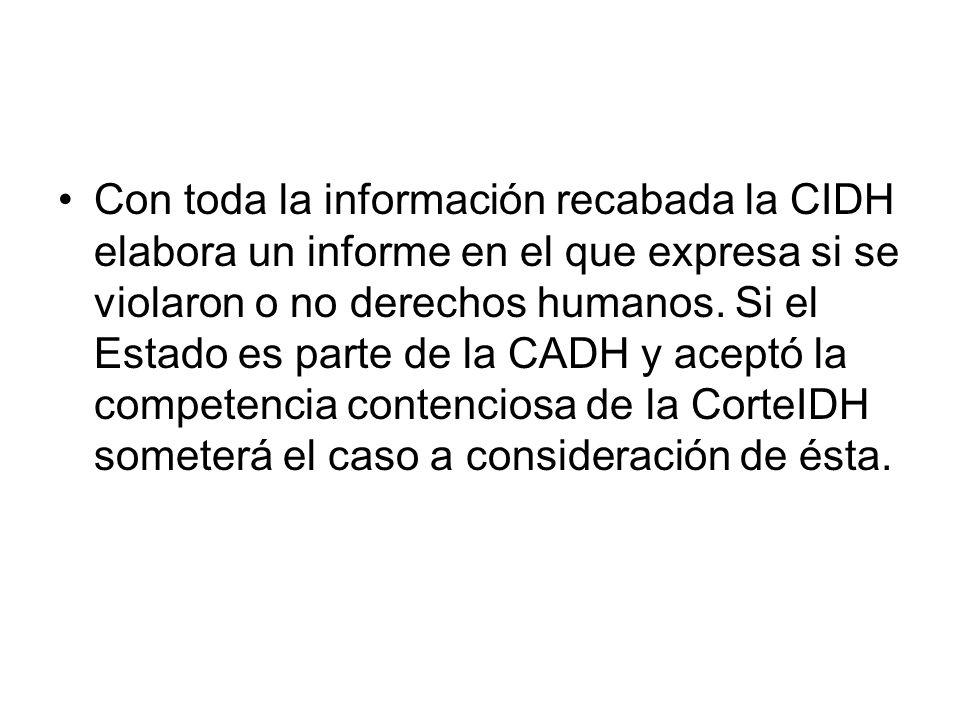 Con toda la información recabada la CIDH elabora un informe en el que expresa si se violaron o no derechos humanos. Si el Estado es parte de la CADH y