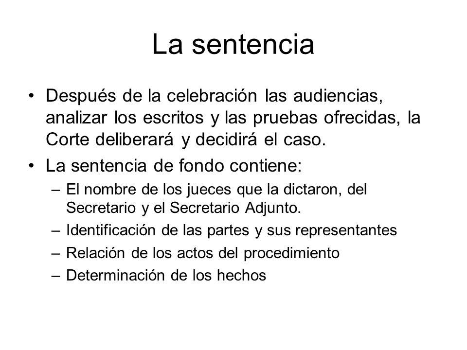 La sentencia Después de la celebración las audiencias, analizar los escritos y las pruebas ofrecidas, la Corte deliberará y decidirá el caso. La sente
