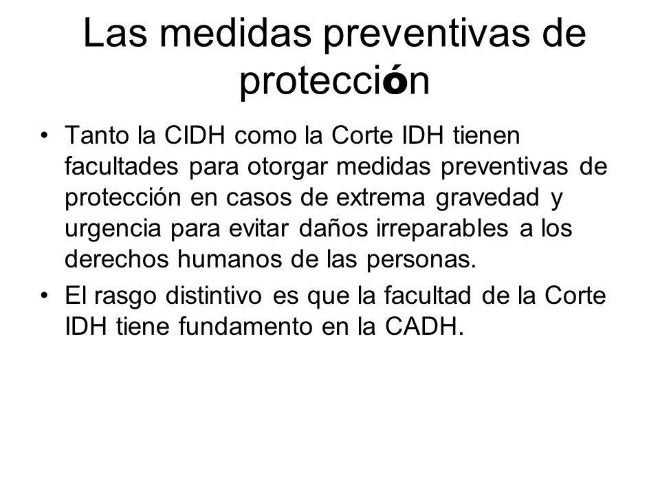 Las medidas preventivas de protecci ó n Tanto la CIDH como la Corte IDH tienen facultades para otorgar medidas preventivas de protección en casos de e
