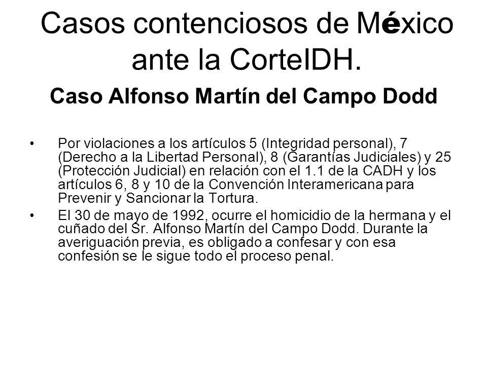 Casos contenciosos de M é xico ante la CorteIDH. Caso Alfonso Martín del Campo Dodd Por violaciones a los artículos 5 (Integridad personal), 7 (Derech