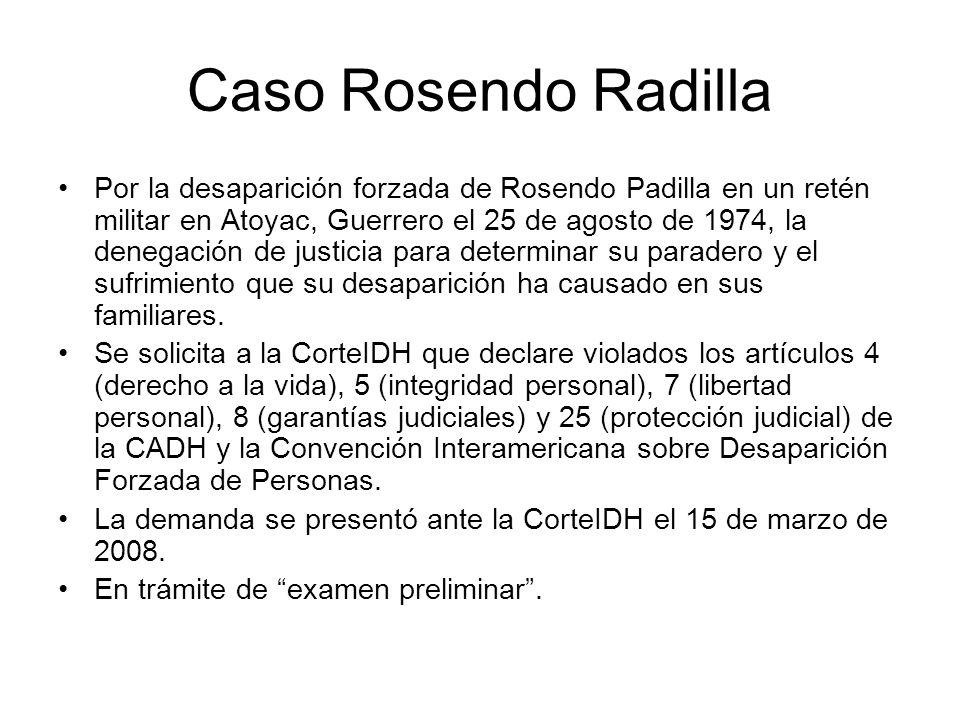 Caso Rosendo Radilla Por la desaparición forzada de Rosendo Padilla en un retén militar en Atoyac, Guerrero el 25 de agosto de 1974, la denegación de