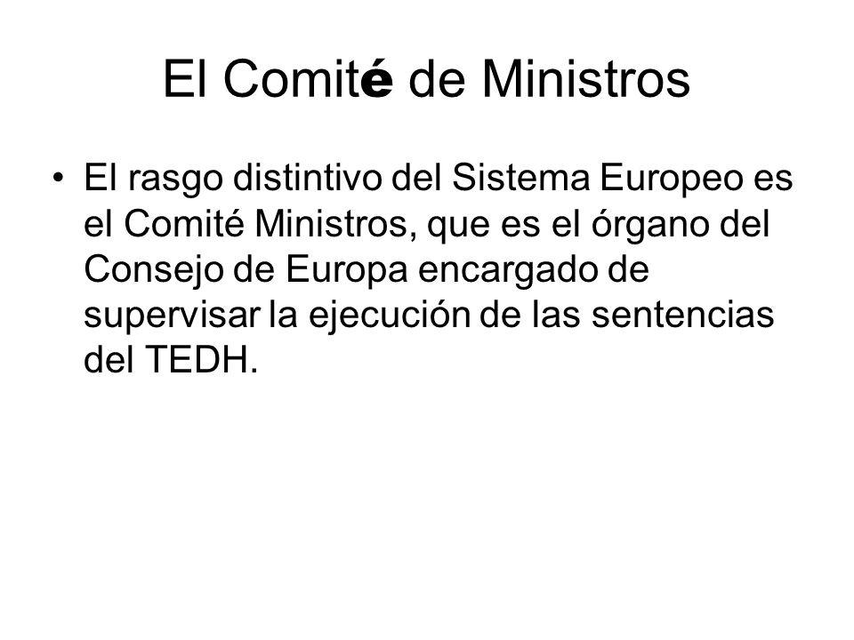 El Comit é de Ministros El rasgo distintivo del Sistema Europeo es el Comité Ministros, que es el órgano del Consejo de Europa encargado de supervisar