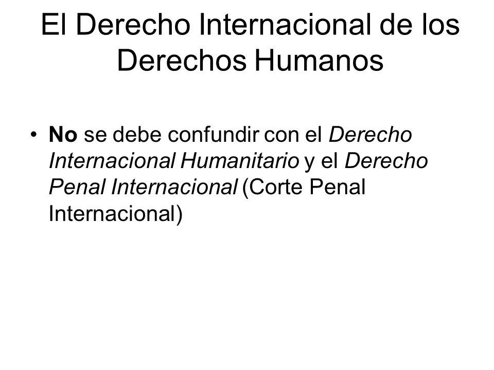 El Derecho Internacional de los Derechos Humanos No se debe confundir con el Derecho Internacional Humanitario y el Derecho Penal Internacional (Corte