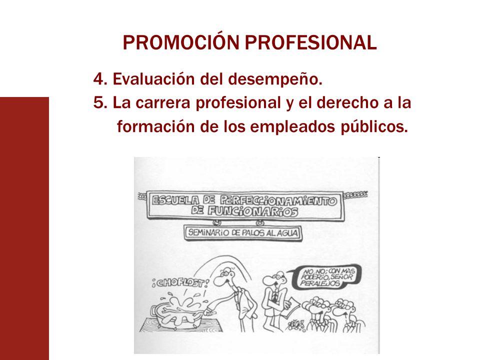 PROMOCIÓN PROFESIONAL 4. Evaluación del desempeño. 5. La carrera profesional y el derecho a la formación de los empleados públicos.