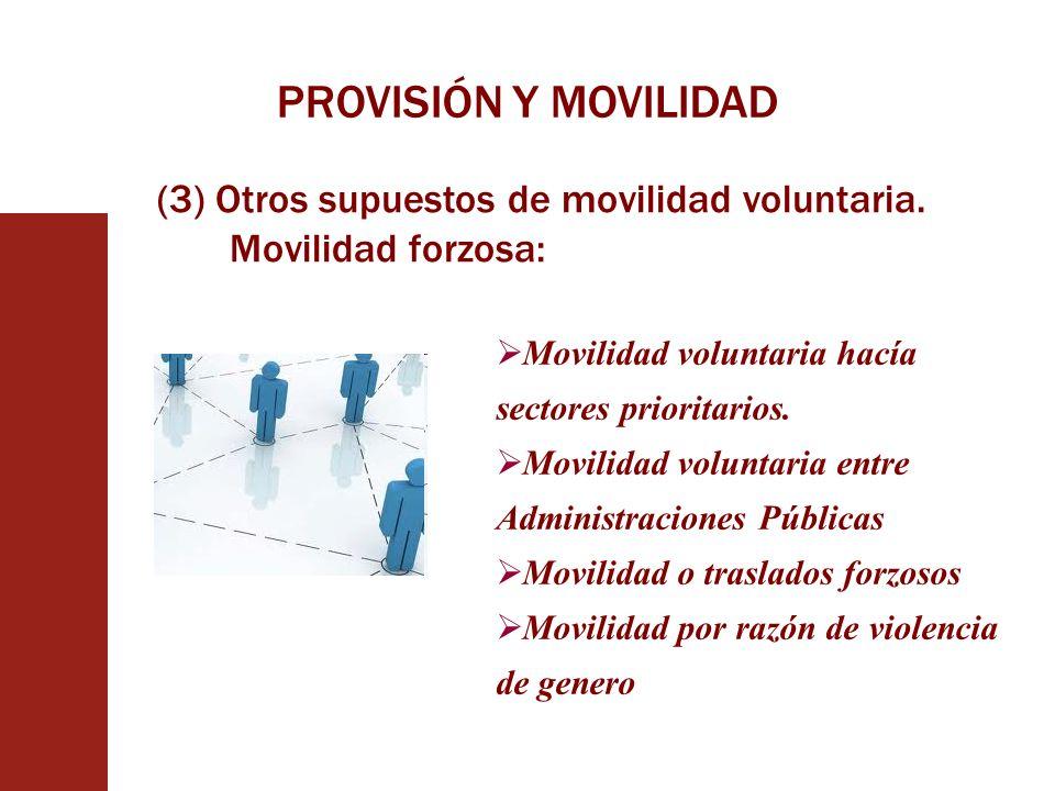 PROVISIÓN Y MOVILIDAD (3) Otros supuestos de movilidad voluntaria. Movilidad forzosa: Movilidad voluntaria hacía sectores prioritarios. Movilidad volu