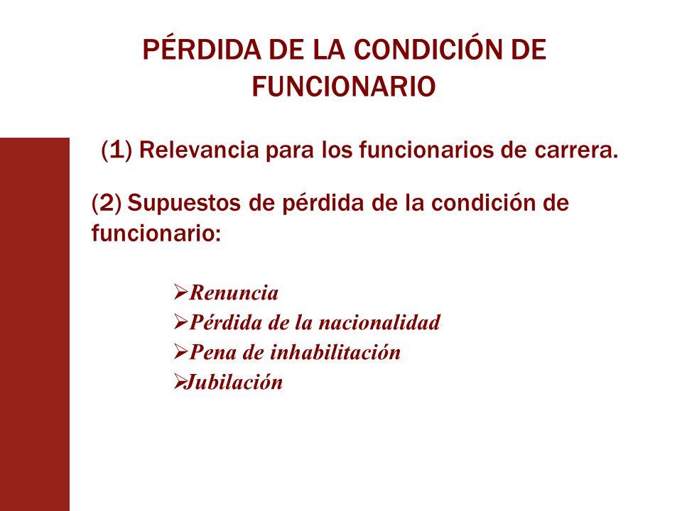 (1) Relevancia para los funcionarios de carrera. Renuncia Pérdida de la nacionalidad Pena de inhabilitación Jubilación (2) Supuestos de pérdida de la