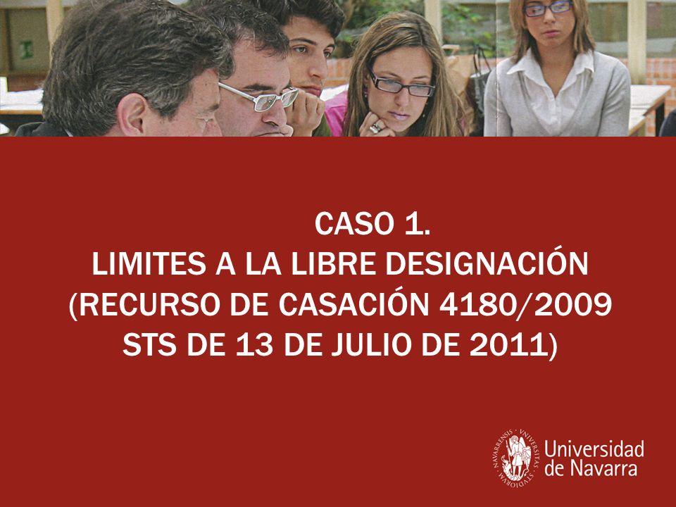 CASO 1. LIMITES A LA LIBRE DESIGNACIÓN (RECURSO DE CASACIÓN 4180/2009 STS DE 13 DE JULIO DE 2011)