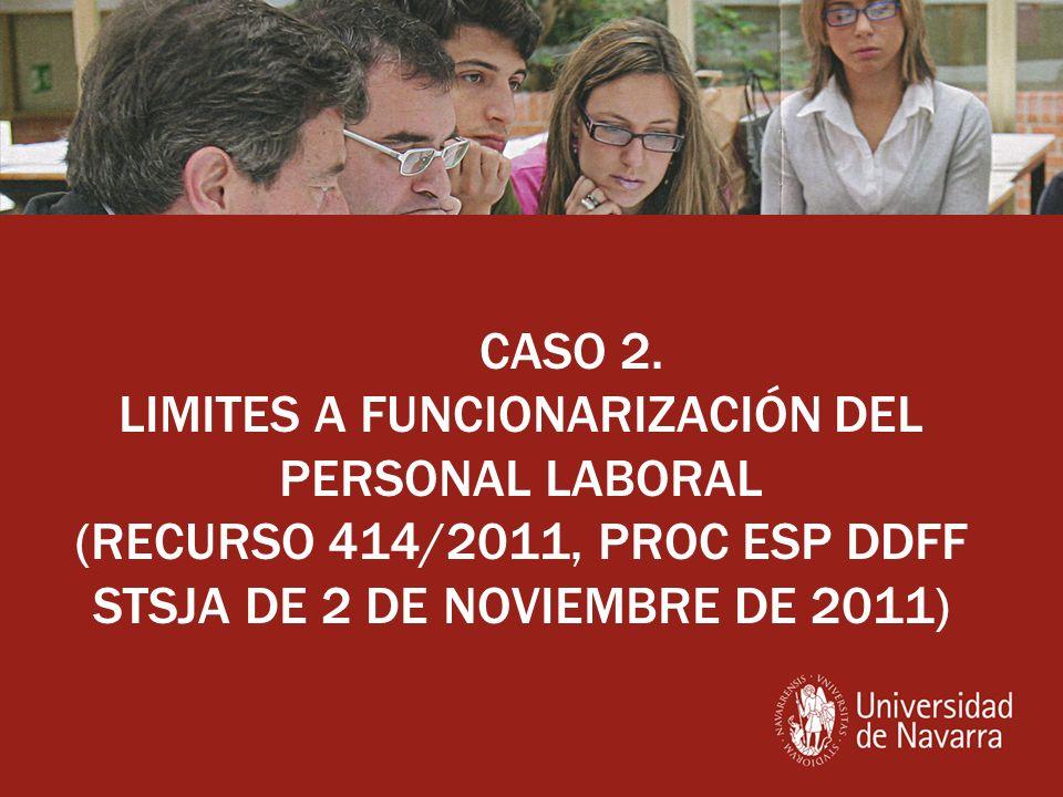CASO 2. LIMITES A FUNCIONARIZACIÓN DEL PERSONAL LABORAL (RECURSO 414/2011, PROC ESP DDFF STSJA DE 2 DE NOVIEMBRE DE 2011)