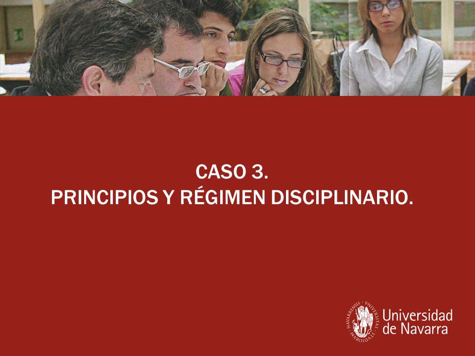 CASO 3. PRINCIPIOS Y RÉGIMEN DISCIPLINARIO.
