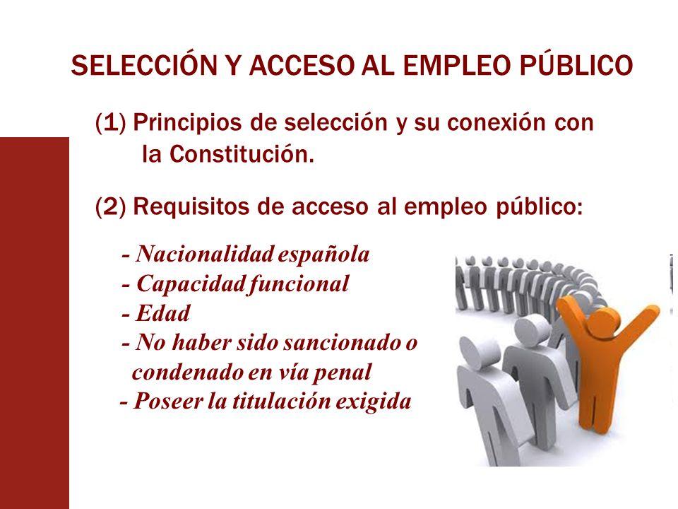 (1) Principios de selección y su conexión con la Constitución. (2) Requisitos de acceso al empleo público: - Nacionalidad española - Capacidad funcion