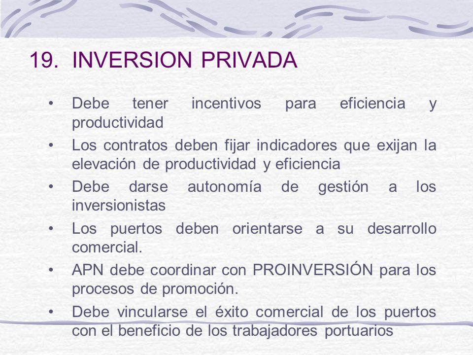 19.INVERSION PRIVADA Debe tener incentivos para eficiencia y productividad Los contratos deben fijar indicadores que exijan la elevación de productivi