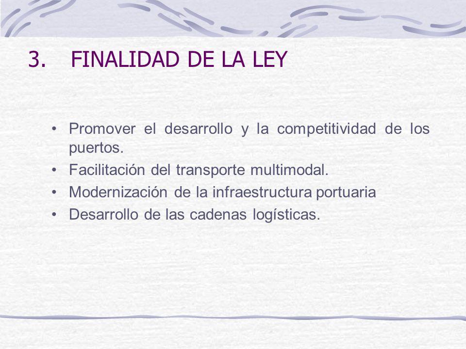 3.FINALIDAD DE LA LEY Promover el desarrollo y la competitividad de los puertos. Facilitación del transporte multimodal. Modernización de la infraestr