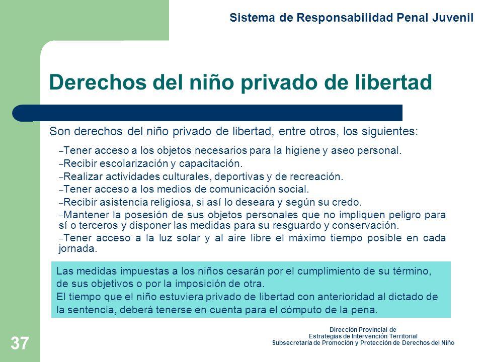 37 Son derechos del niño privado de libertad, entre otros, los siguientes: – Tener acceso a los objetos necesarios para la higiene y aseo personal.