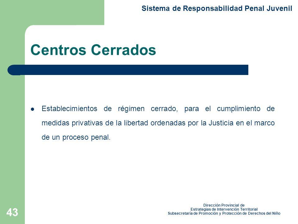 43 Centros Cerrados Establecimientos de régimen cerrado, para el cumplimiento de medidas privativas de la libertad ordenadas por la Justicia en el marco de un proceso penal.