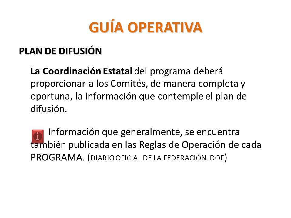 GUÍA OPERATIVA PLAN DE DIFUSIÓN La Coordinación Estatal del programa deberá proporcionar a los Comités, de manera completa y oportuna, la información que contemple el plan de difusión.