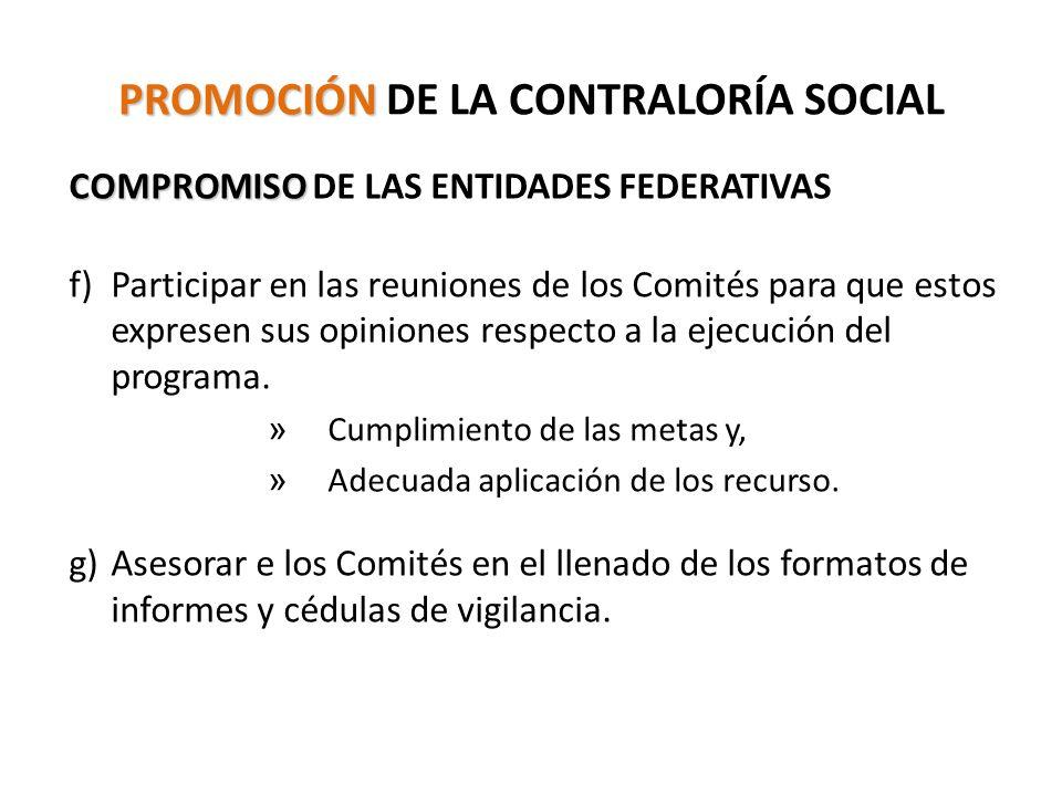 PROMOCIÓN PROMOCIÓN DE LA CONTRALORÍA SOCIAL COMPROMISO COMPROMISO DE LAS ENTIDADES FEDERATIVAS f)Participar en las reuniones de los Comités para que estos expresen sus opiniones respecto a la ejecución del programa.