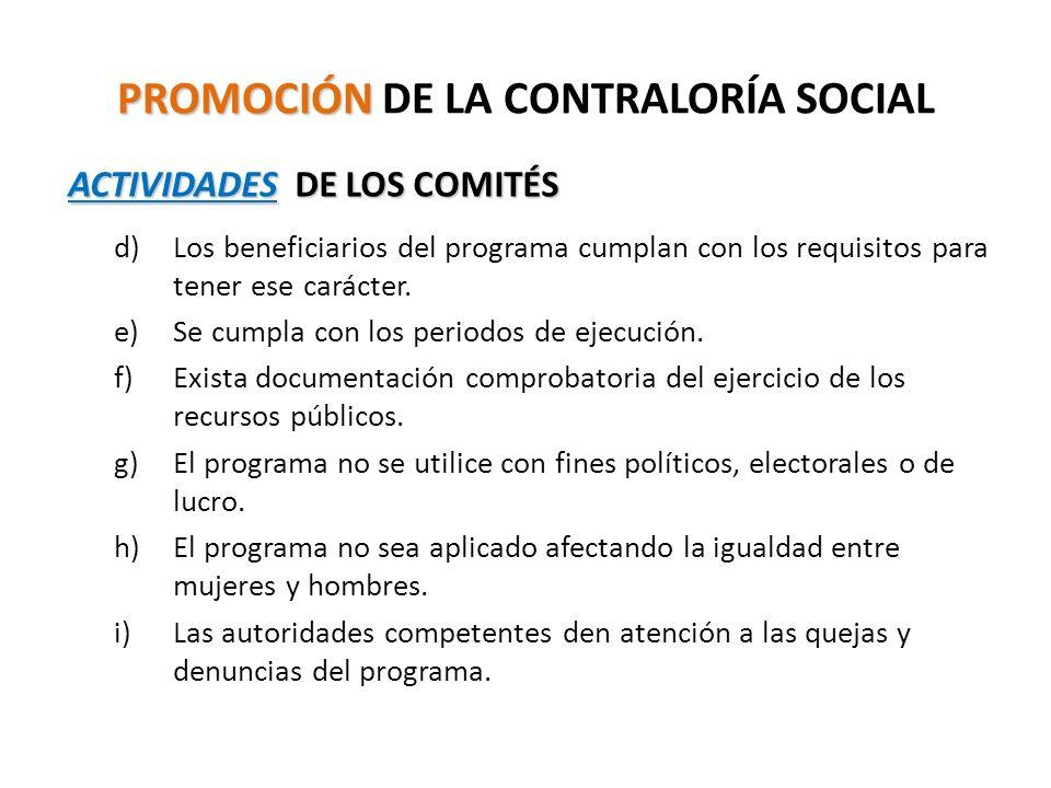 PROMOCIÓN PROMOCIÓN DE LA CONTRALORÍA SOCIAL ACTIVIDADES DE LOS COMITÉS d)Los beneficiarios del programa cumplan con los requisitos para tener ese carácter.