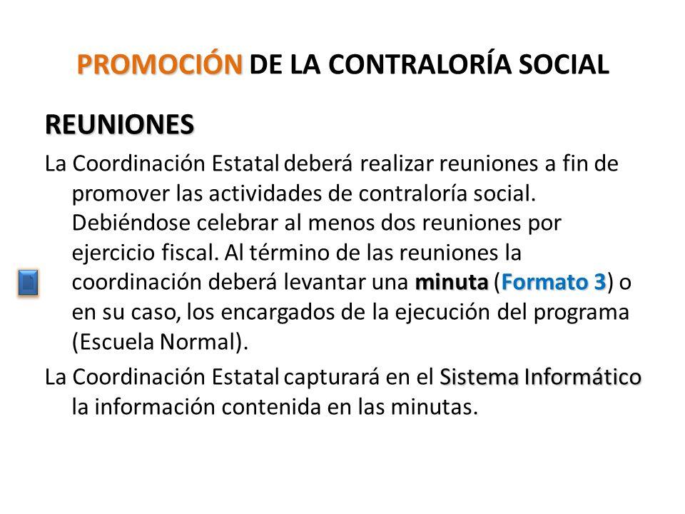 PROMOCIÓN PROMOCIÓN DE LA CONTRALORÍA SOCIAL REUNIONES minuta Formato 3 La Coordinación Estatal deberá realizar reuniones a fin de promover las actividades de contraloría social.