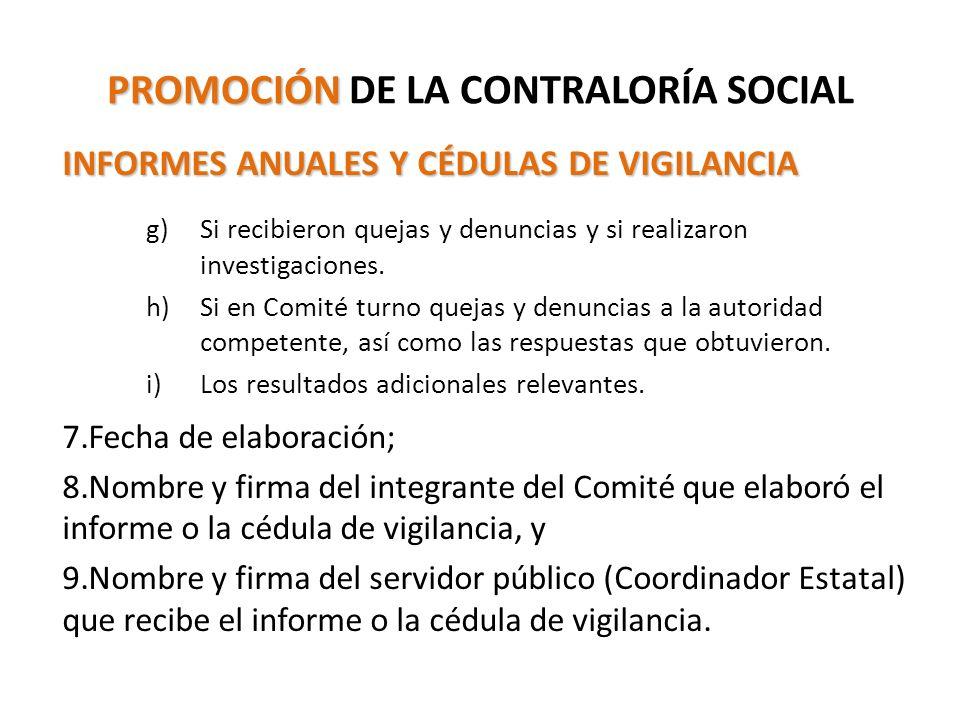 PROMOCIÓN PROMOCIÓN DE LA CONTRALORÍA SOCIAL INFORMES ANUALES Y CÉDULAS DE VIGILANCIA g)Si recibieron quejas y denuncias y si realizaron investigaciones.