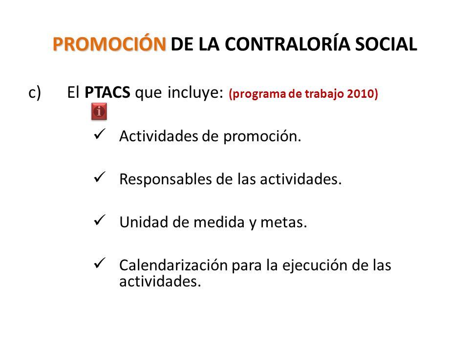 PROMOCIÓN PROMOCIÓN DE LA CONTRALORÍA SOCIAL c) El PTACS que incluye: (programa de trabajo 2010) Actividades de promoción.