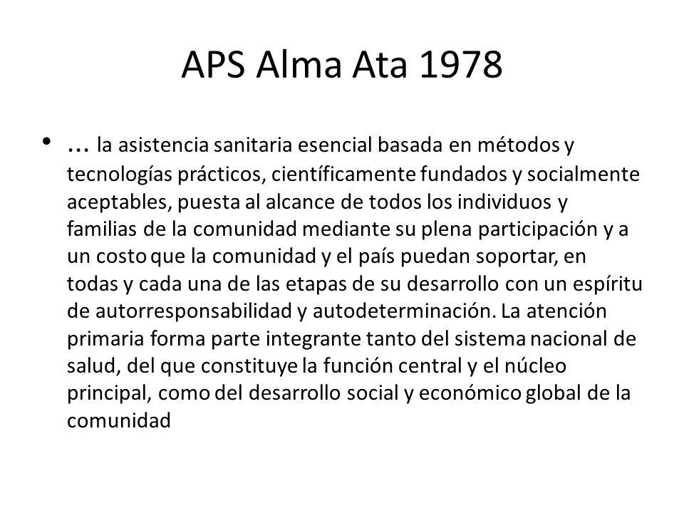 APS Alma Ata 1978... la asistencia sanitaria esencial basada en métodos y tecnologías prácticos, científicamente fundados y socialmente aceptables, pu