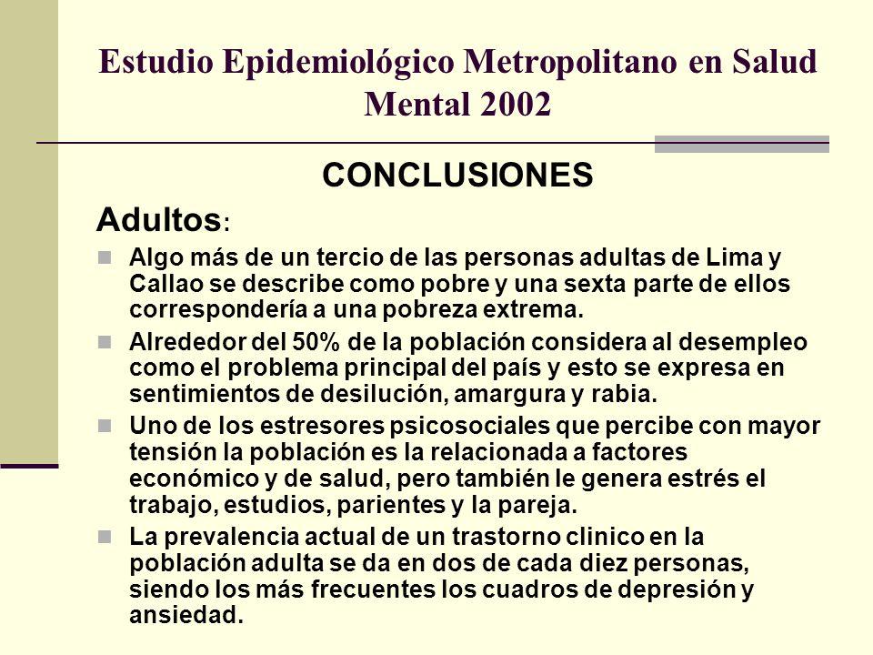 Estudio Epidemiológico Metropolitano en Salud Mental 2002 CONCLUSIONES Adultos : Algo más de un tercio de las personas adultas de Lima y Callao se des