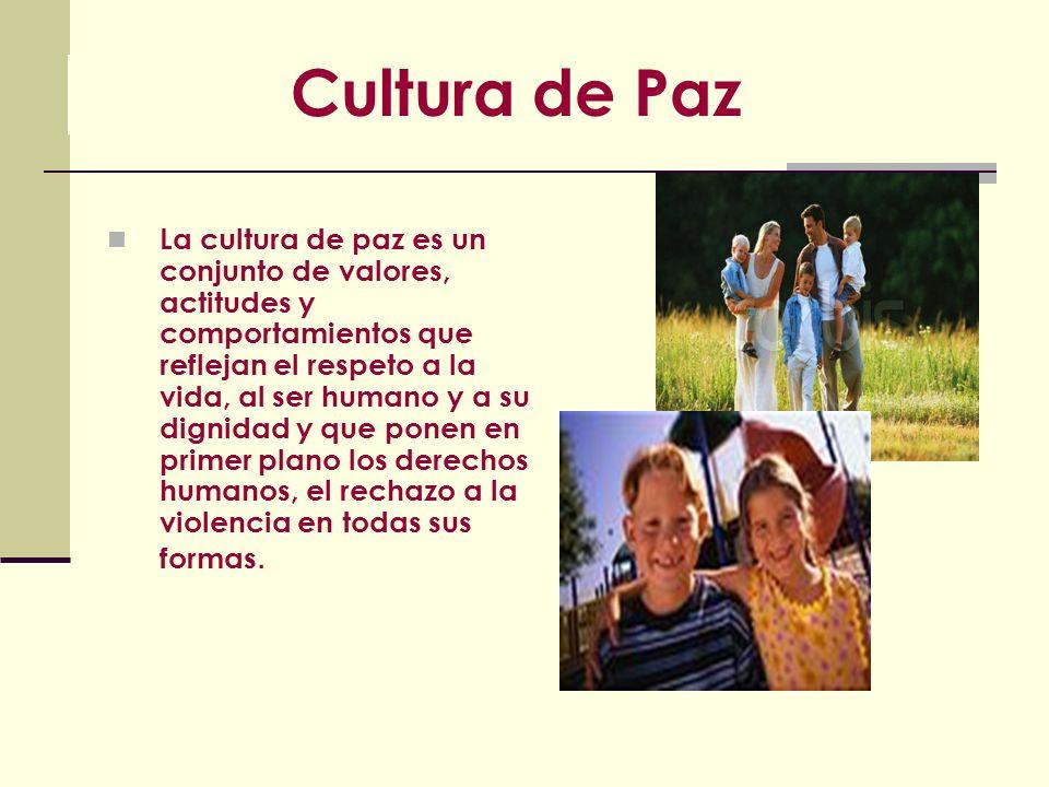 Cultura de Paz La cultura de paz es un conjunto de valores, actitudes y comportamientos que reflejan el respeto a la vida, al ser humano y a su dignid