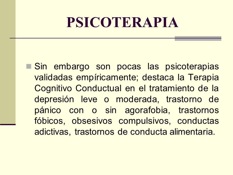 PSICOTERAPIA Sin embargo son pocas las psicoterapias validadas empíricamente; destaca la Terapia Cognitivo Conductual en el tratamiento de la depresió