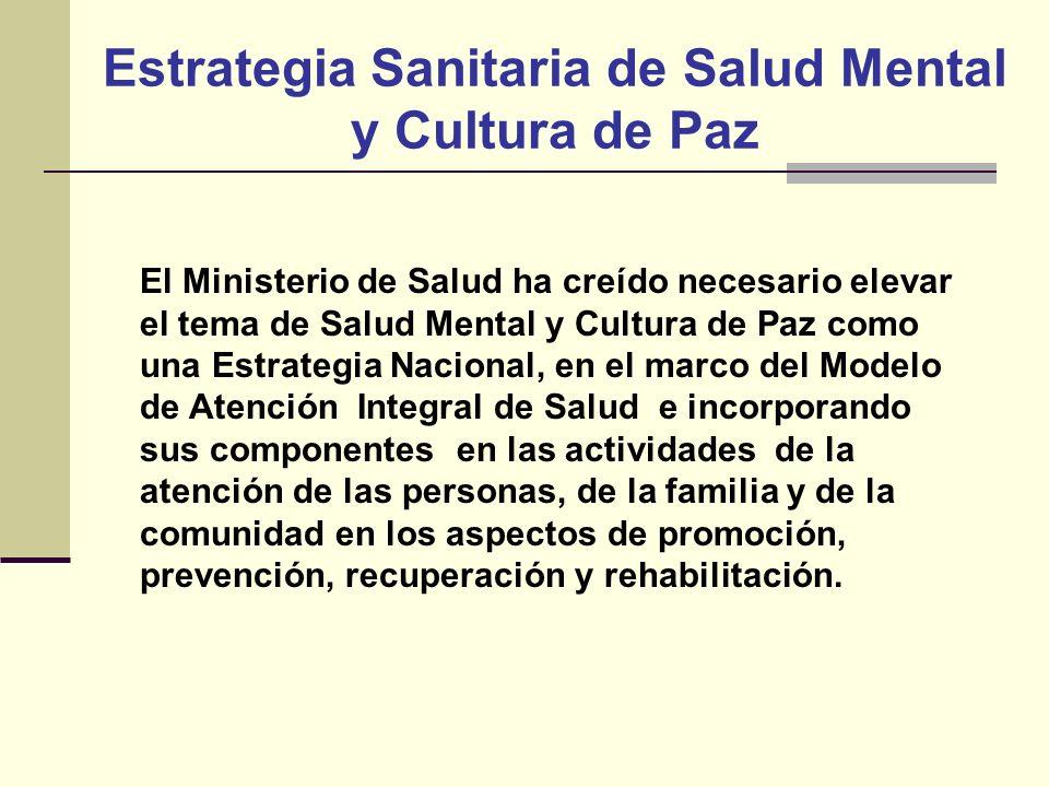 Estrategia Sanitaria de Salud Mental y Cultura de Paz El Ministerio de Salud ha creído necesario elevar el tema de Salud Mental y Cultura de Paz como