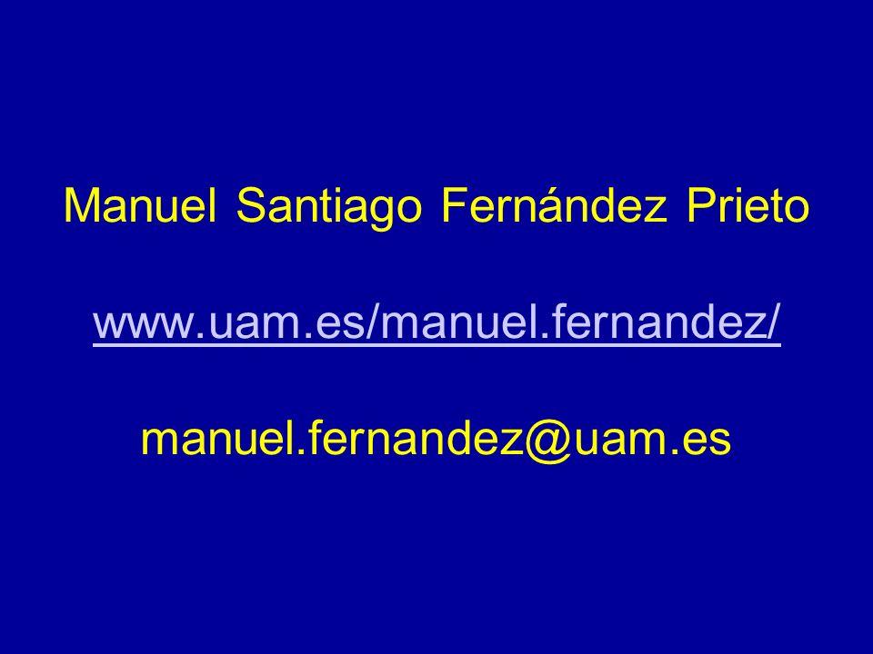 Manuel Santiago Fernández Prieto www.uam.es/manuel.fernandez/ manuel.fernandez@uam.es www.uam.es/manuel.fernandez/