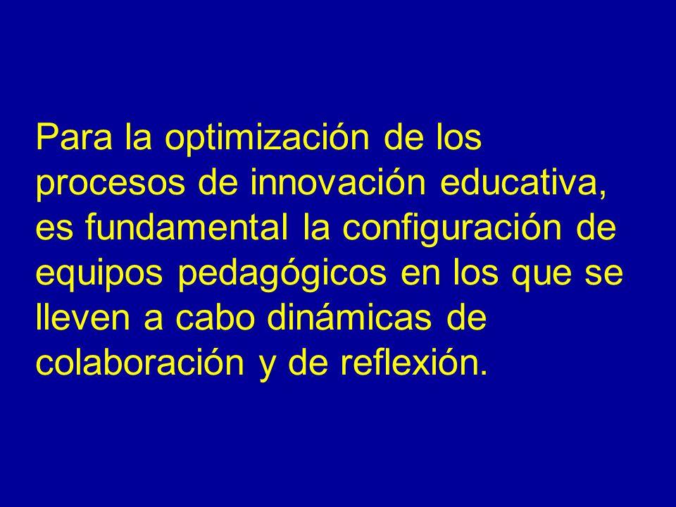 Para la optimización de los procesos de innovación educativa, es fundamental la configuración de equipos pedagógicos en los que se lleven a cabo dinámicas de colaboración y de reflexión.