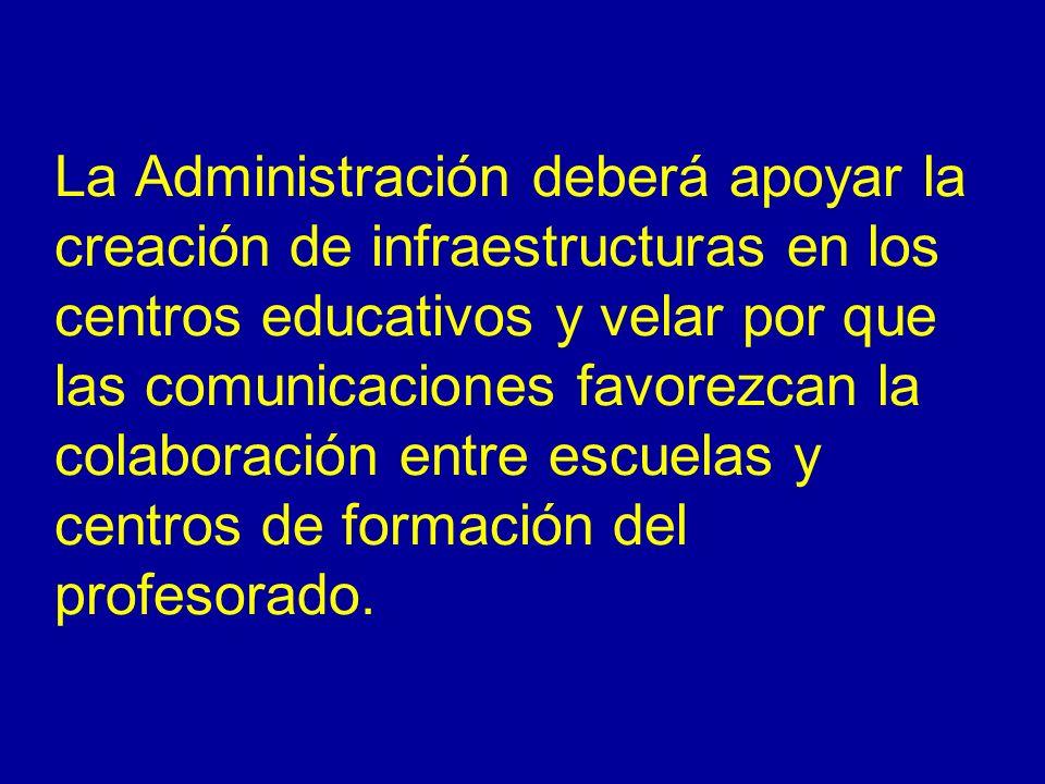 La Administración deberá apoyar la creación de infraestructuras en los centros educativos y velar por que las comunicaciones favorezcan la colaboración entre escuelas y centros de formación del profesorado.