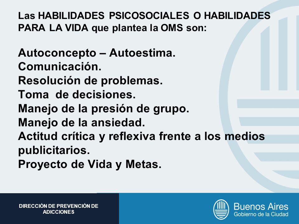 Subsecretaria de Promoción Social DIRECCIÓN DE PREVENCIÓN DE ADICCIONES Las HABILIDADES PSICOSOCIALES O HABILIDADES PARA LA VIDA que plantea la OMS so