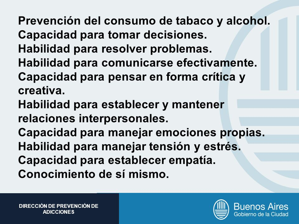 Subsecretaria de Promoción Social DIRECCIÓN DE PREVENCIÓN DE ADICCIONES Prevención del consumo de tabaco y alcohol. Capacidad para tomar decisiones. H